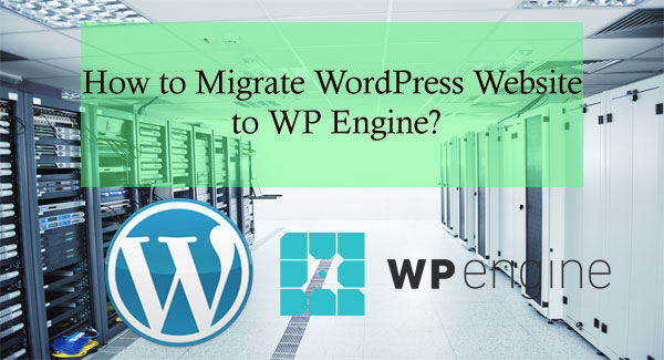 How to Migrate WordPress Website to WP Engine?