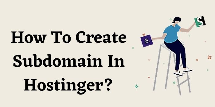 How To Create Subdomain in Hostinger?